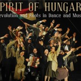 Spirit of Hungary - Revolution and Roots in Dance & Music
