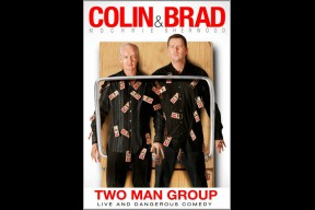 "Colin & Brad ""Two Man Group"""