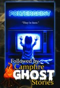 Poltergeist Followed by Campfire Ghost Stories