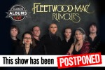 POSTPONED - CLASSIC ALBUMS LIVE - FLEETWOOD MAC: RUMOURS ​